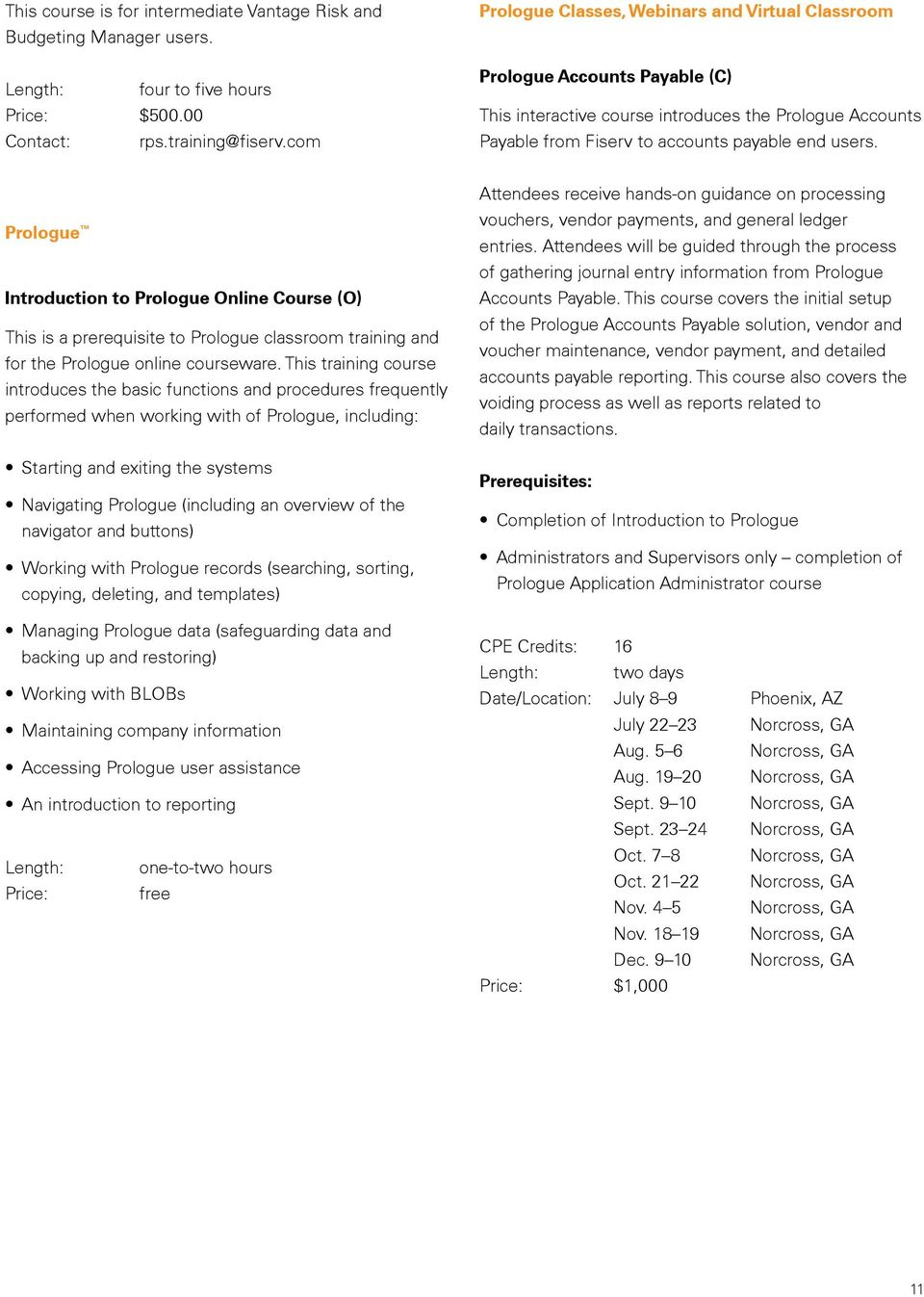 Prologue Introduction to Prologue Online Course (O) This is a prerequisite to Prologue classroom training and for the Prologue online courseware.