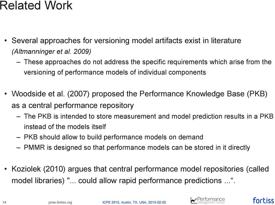 (2007) proposed the Performance Knowledge Base (PKB) as a central performance repository The PKB is intended to store measurement and model prediction results in a PKB instead of the