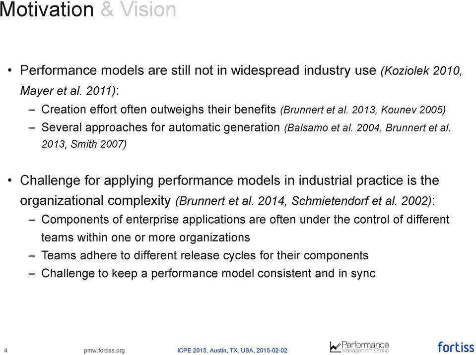 2013, Smith 2007) Challenge for applying performance models in industrial practice is the organizational complexity (Brunnert et al. 2014, Schmietendorf et al.