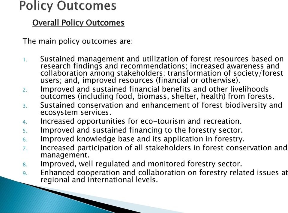 users; and, improved resources (financial or otherwise). 2. Improved and sustained financial benefits and other livelihoods outcomes (including food, biomass, shelter, health) from forests. 3.