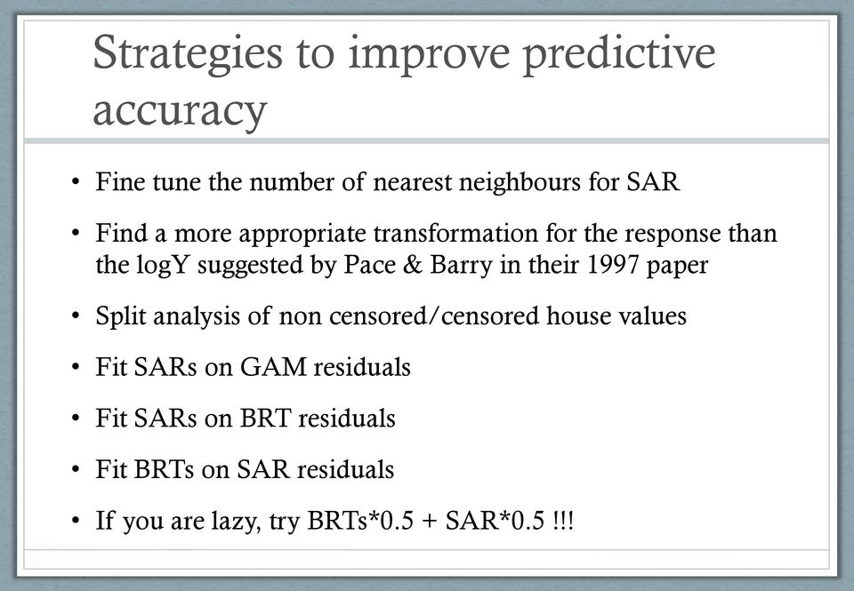 in their 1997 paper Split analysis of non censored/censored house values Fit SARs on GAM