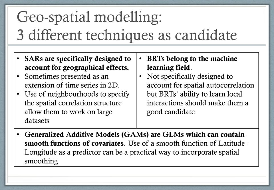 Use of neighbourhoods to specify the spatial correlation structure allow them to work on large datasets BRTs belong to the machine learning field.