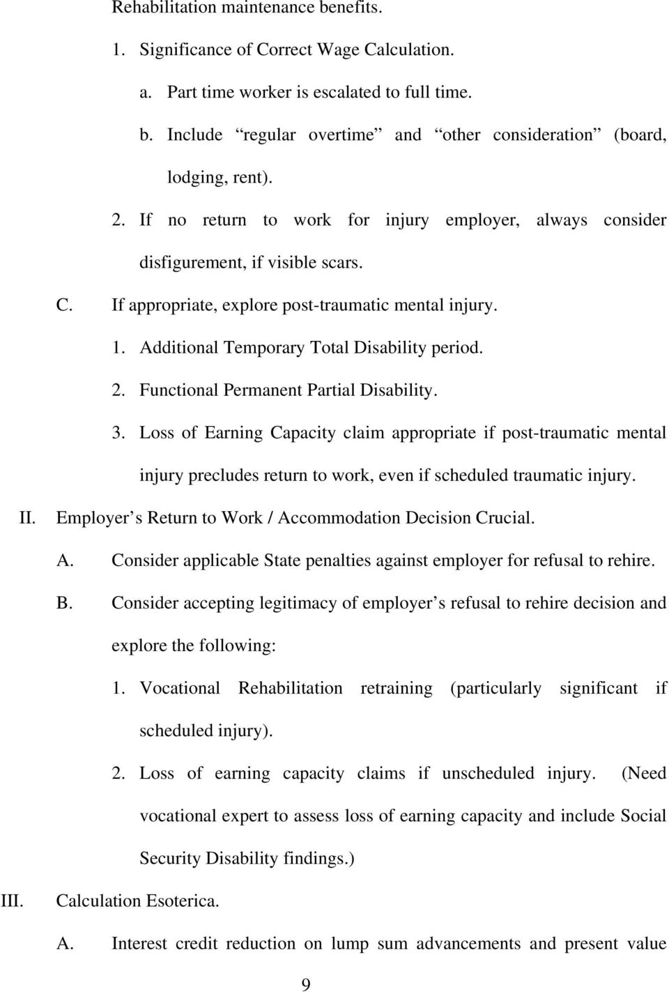 2. Functional Permanent Partial Disability. 3. Loss of Earning Capacity claim appropriate if post-traumatic mental injury precludes return to work, even if scheduled traumatic injury. II.