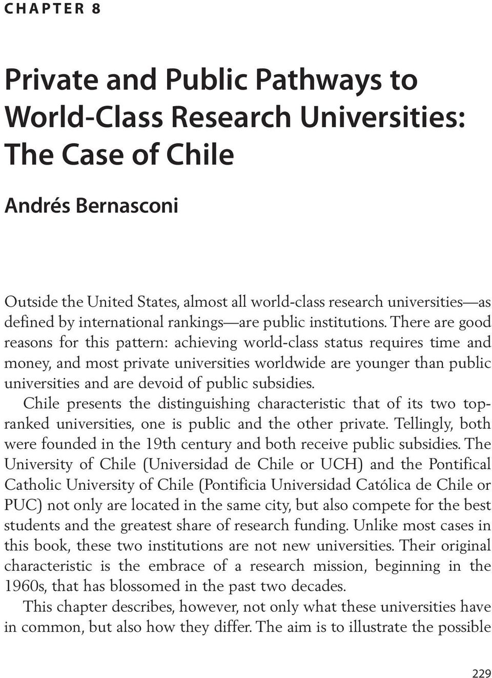 There are good reasons for this pattern: achieving world-class status requires time and money, and most private universities worldwide are younger than public universities and are devoid of public