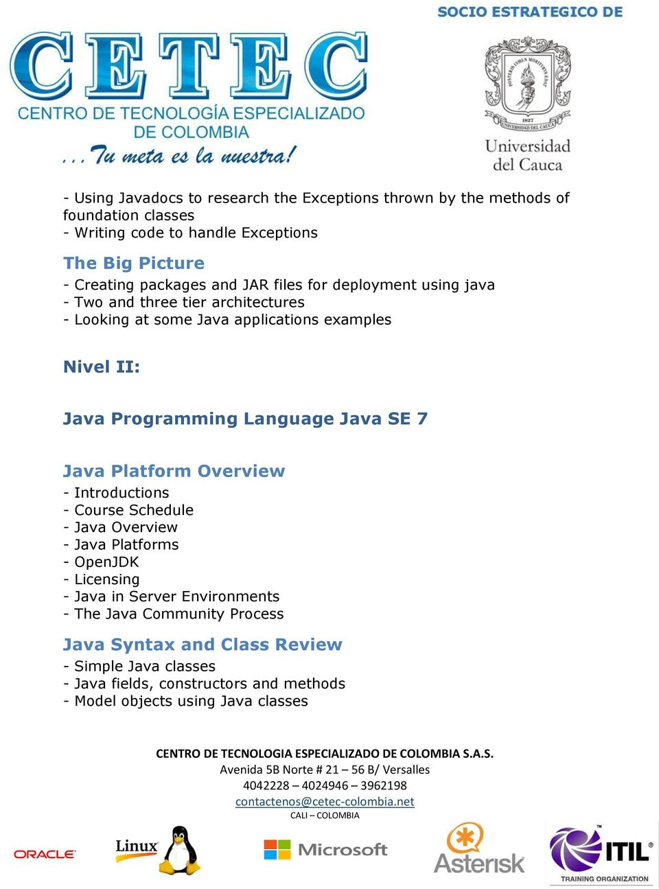 Language Java SE 7 Java Platform Overview - Introductions - Course Schedule - Java Overview - Java Platforms - OpenJDK - Licensing - Java in Server