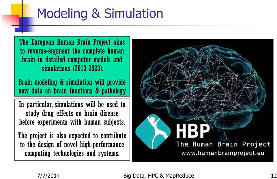 In particular, simulations will be used to study drug effects on brain disease before experiments with human subjects.