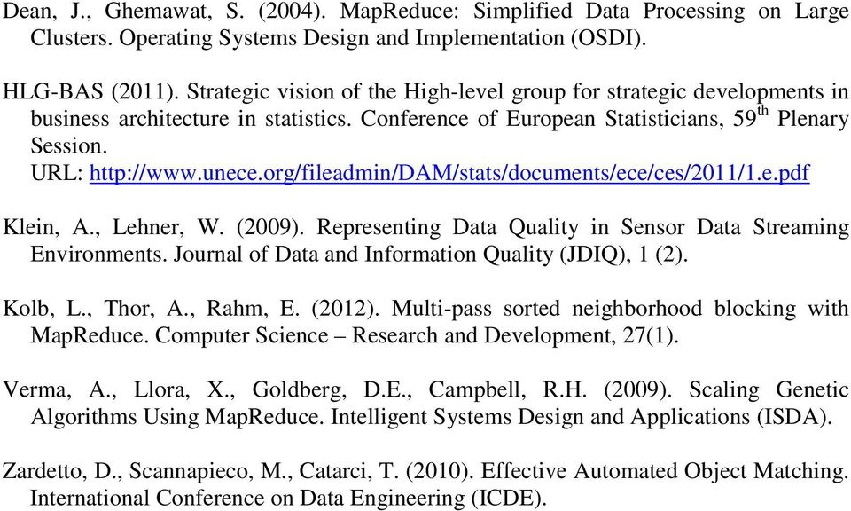 org/fileadmin/dam/stats/documents/ece/ces/2011/1.e.pdf Klein, A., Lehner, W. (2009). Representing Data Quality in Sensor Data Streaming Environments.