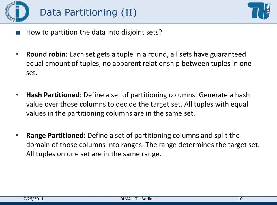 Hash Partitioned: Define a set of partitioning columns. Generate a hash value over those columns to decide the target set.