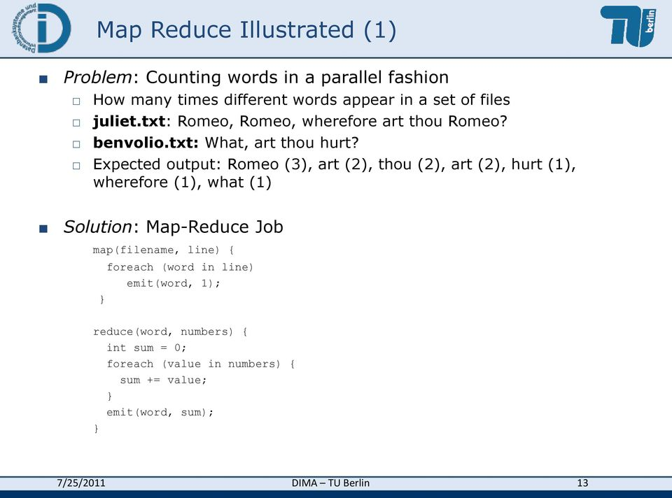 Expected output: Romeo (3), art (2), thou (2), art (2), hurt (1), wherefore (1), what (1) Solution: Map-Reduce Job map(filename,