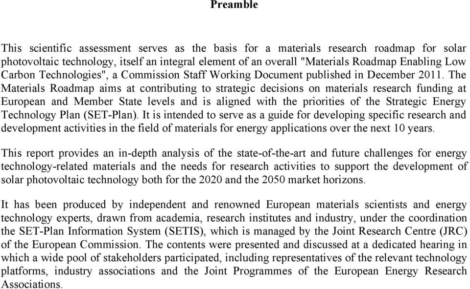 The Materials Radmap aims at cntributing t strategic decisins n materials research funding at Eurpean and Member State levels and is aligned with the pririties f the Strategic Energy Technlgy Plan