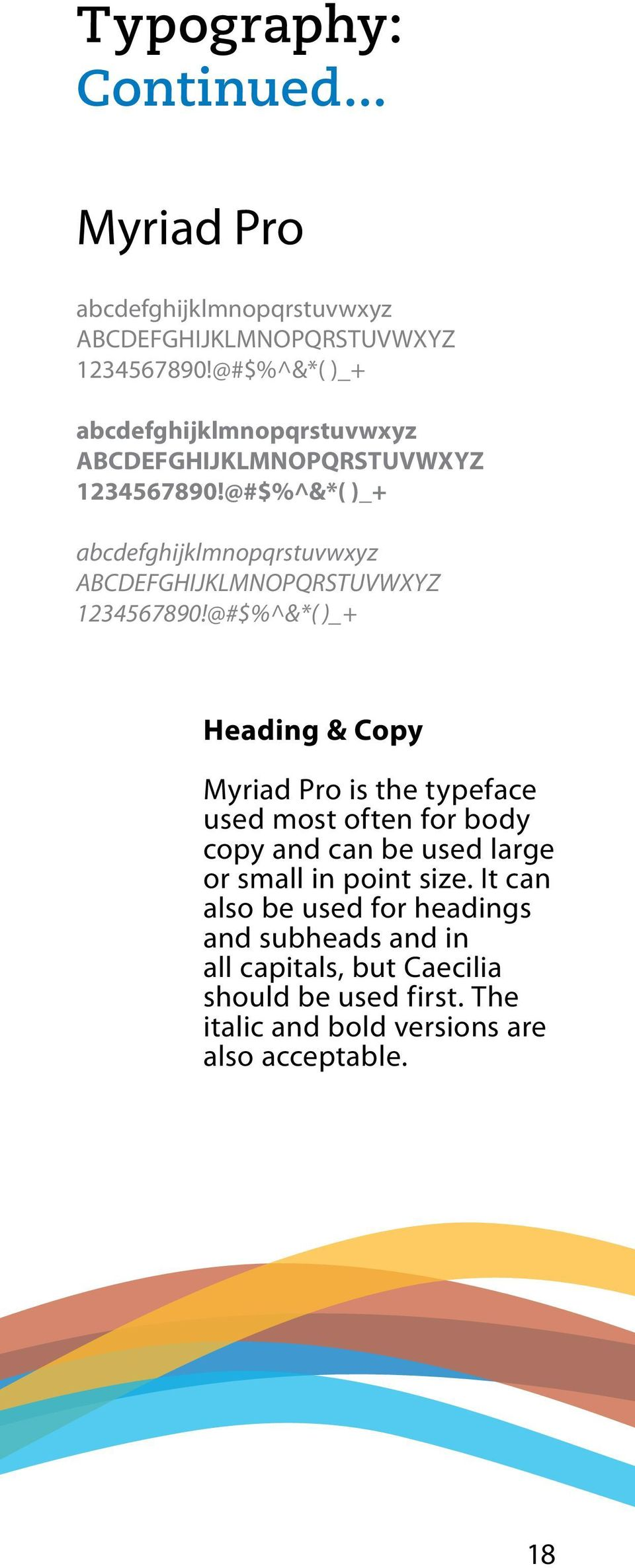 @#$%^&*( )_+ Heading & Copy Myriad Pro is the typeface used most often for body copy and can be used large or small in point size.