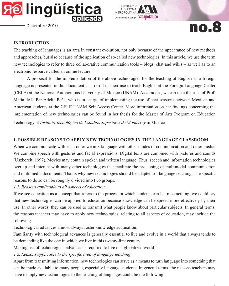 A proposal for the implementation of the above technologies for the teaching of English as a foreign language is presented in this document as a result of their use to teach English at the Foreign