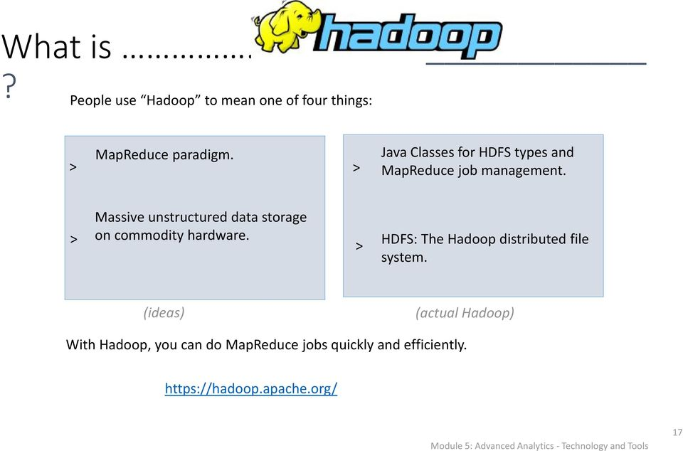 > Massive unstructured data storage on commodity hardware. > HDFS: The Hadoop distributed file system.