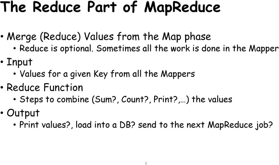 Sometimes all the work is done in the Mapper Input Values for a given Key from