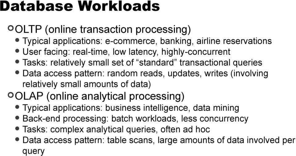 relatively small amounts of data) OLAP (online analytical processing) Typical applications: business intelligence, data mining Back-end processing:
