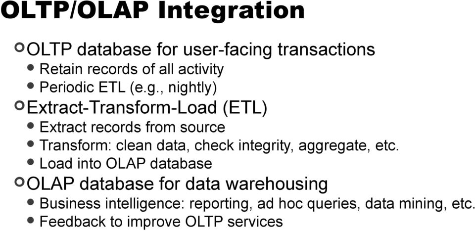 , nightly) Extract-Transform-Load (ETL) Extract records from source Transform: clean data, check