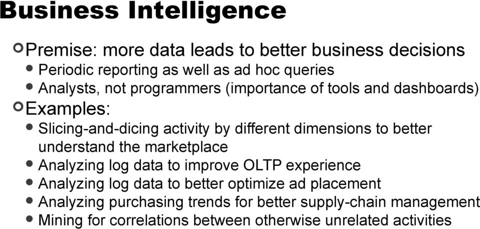 to better understand the marketplace Analyzing log data to improve OLTP experience Analyzing log data to better optimize ad