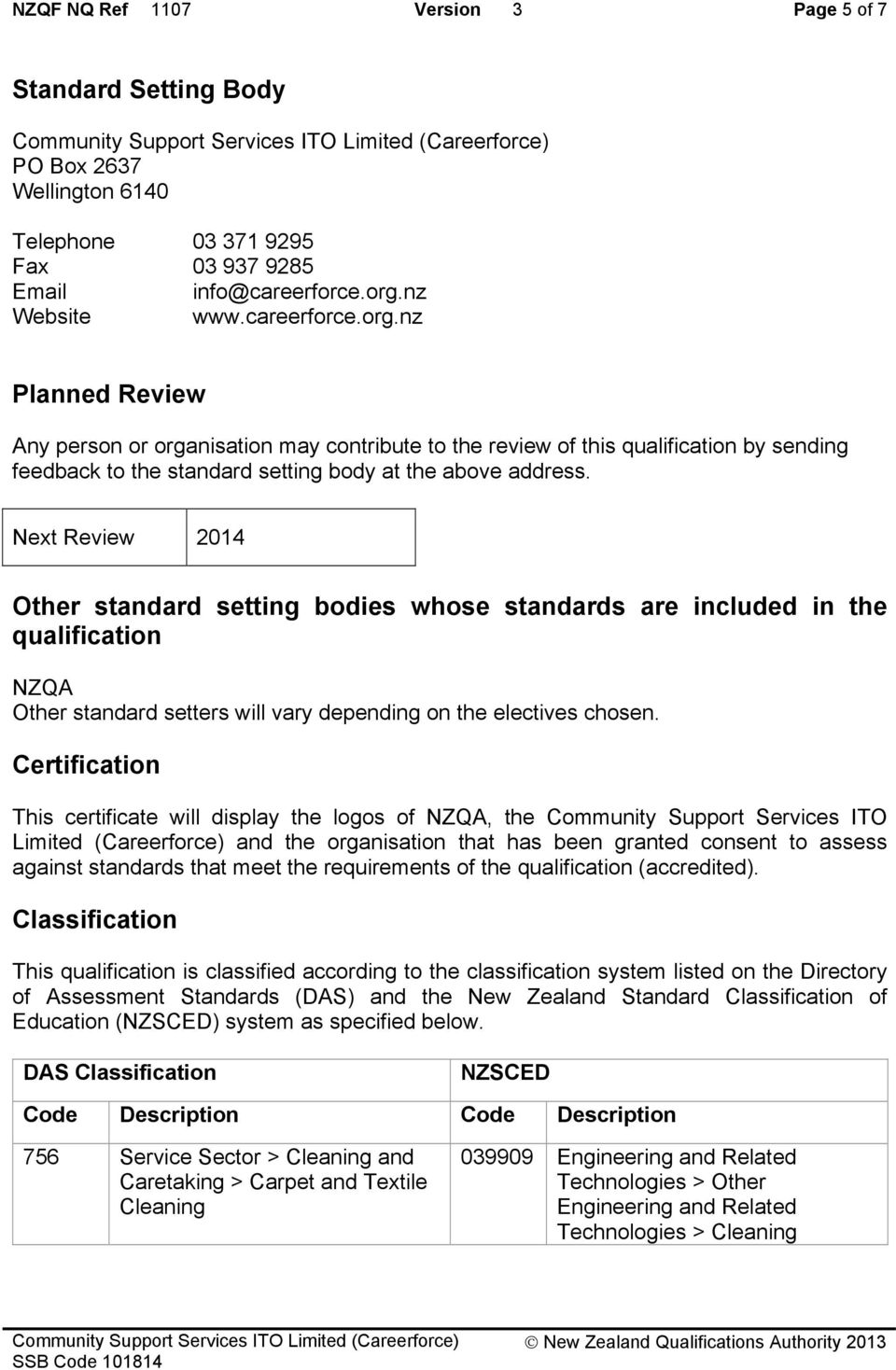 Next Review 2014 Other standard setting bodies whose standards are included in the qualification NZQA Other standard setters will vary depending on the electives chosen.