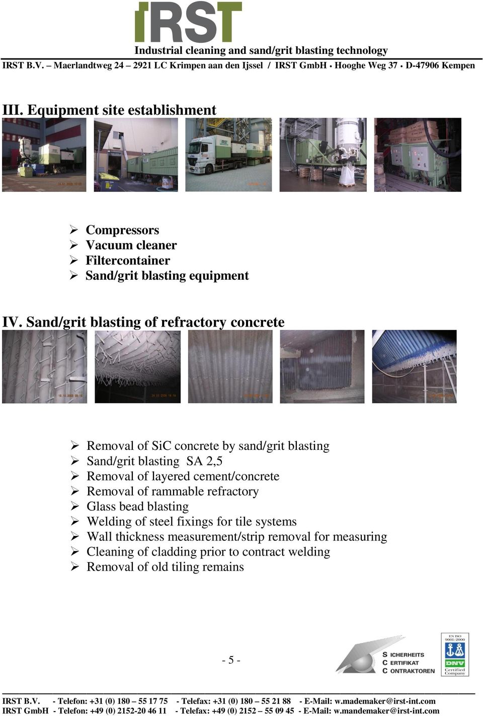 of layered cement/concrete Removal of rammable refractory Glass bead blasting Welding of steel fixings for tile systems