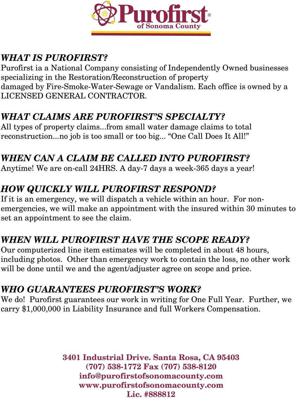 Each office is owned by a LICENSED GENERAL CONTRACTOR. WHAT CLAIMS ARE PUROFIRST S SPECIALTY? All types of property claims...from small water damage claims to total reconstruction.