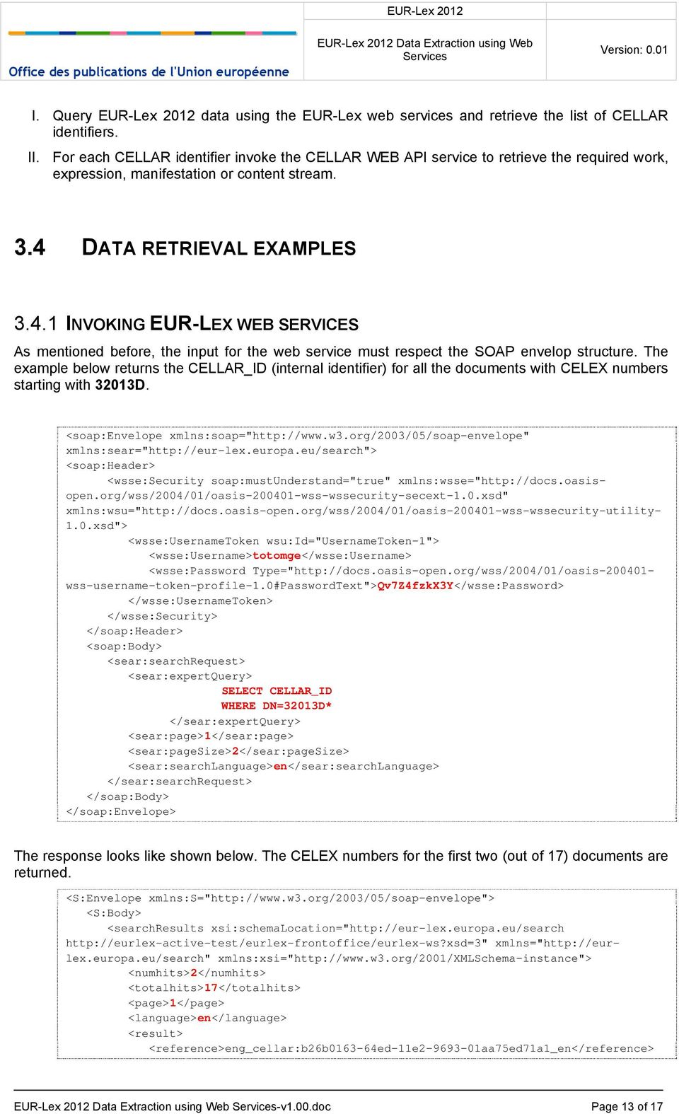 DATA RETRIEVAL EXAMPLES 3.4.1 INVOKING EUR-LEX WEB SERVICES As mentioned before, the input for the web service must respect the SOAP envelop structure.