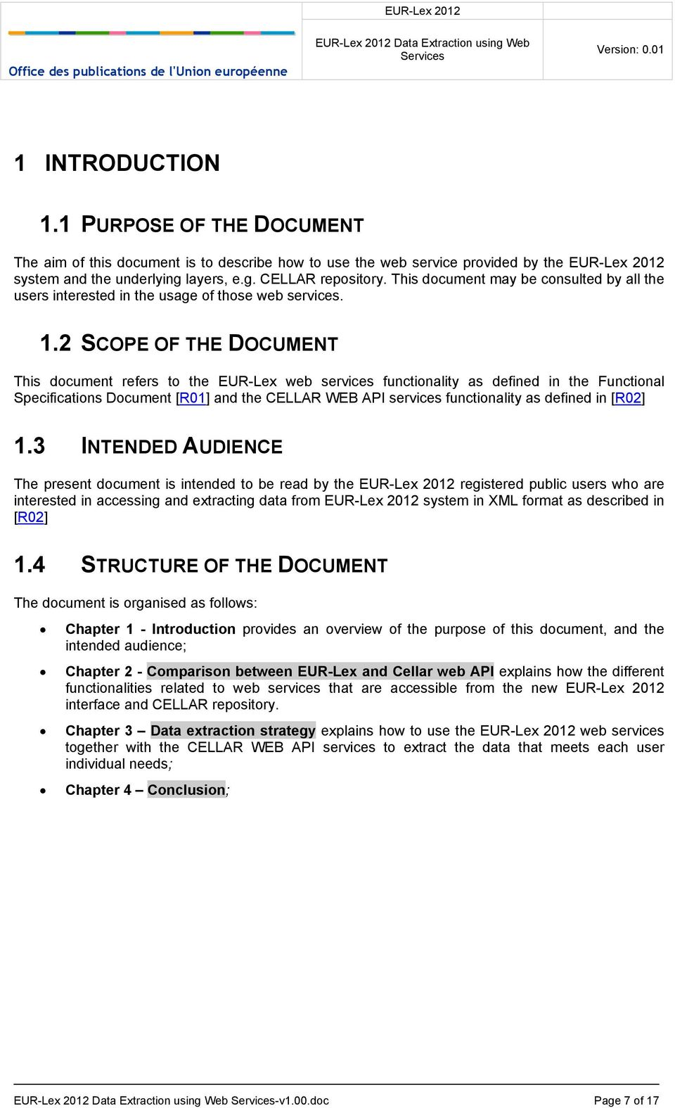 2 SCOPE OF THE DOCUMENT This document refers to the EUR-Lex web services functionality as defined in the Functional Specifications Document [R01] and the CELLAR WEB API services functionality as