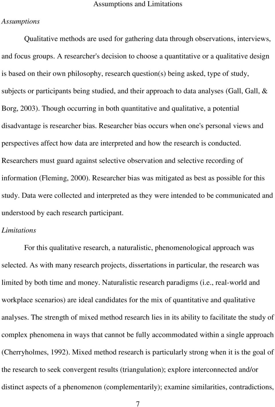 their approach to data analyses (Gall, Gall, & Borg, 2003). Though occurring in both quantitative and qualitative, a potential disadvantage is researcher bias.