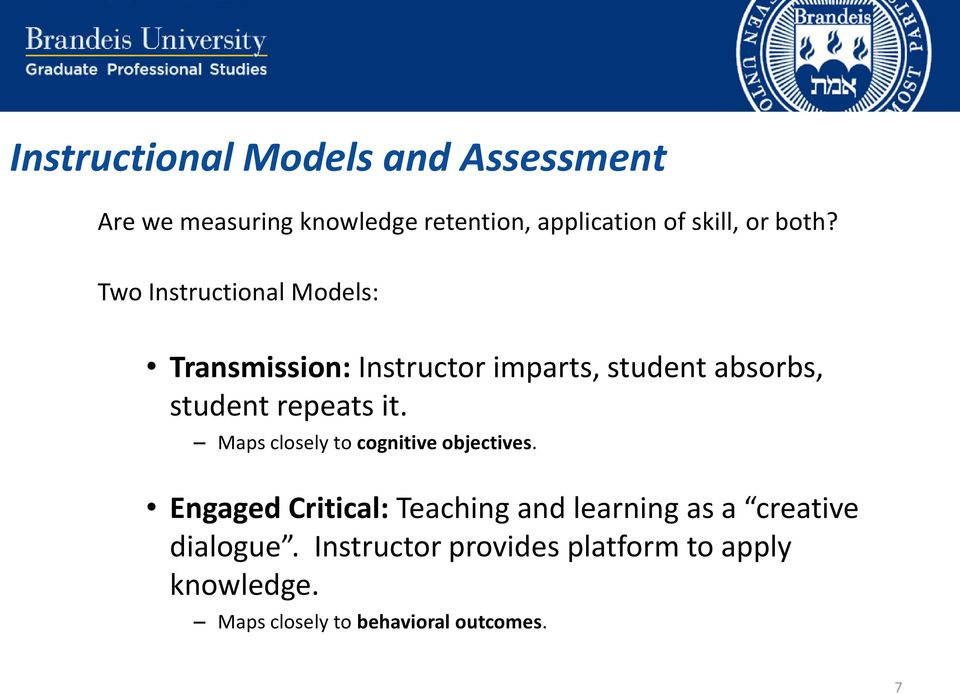 Two Instructional Models: Transmission: Instructor imparts, student absorbs, student repeats it.