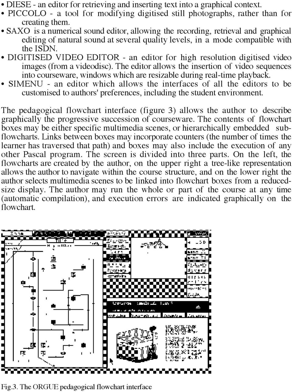 DIGITISED VIDEO EDITOR - an editor for high resolution digitised video images (from a videodisc).