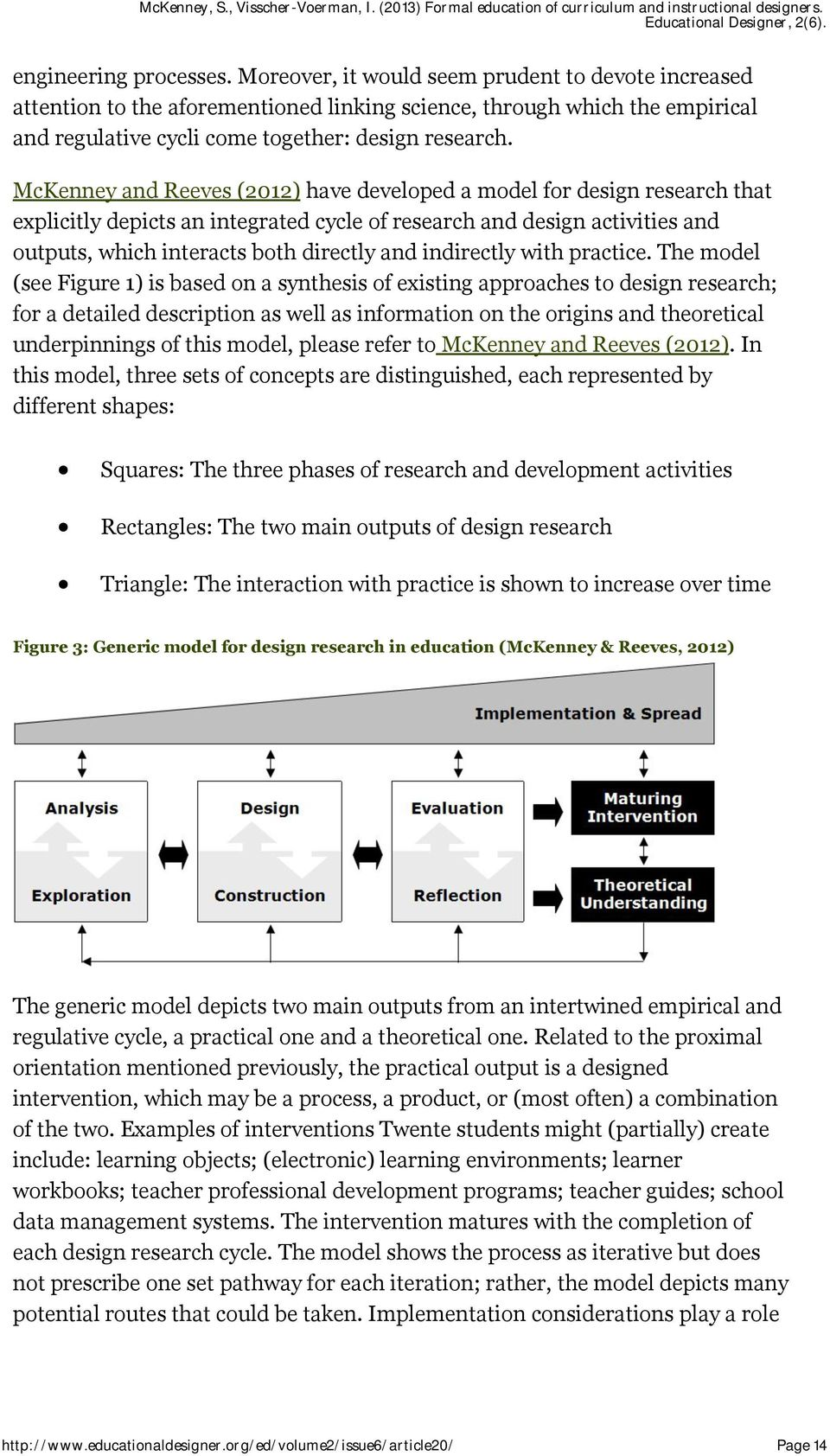 McKenney and Reeves (2012) have developed a model for design research that explicitly depicts an integrated cycle of research and design activities and outputs, which interacts both directly and