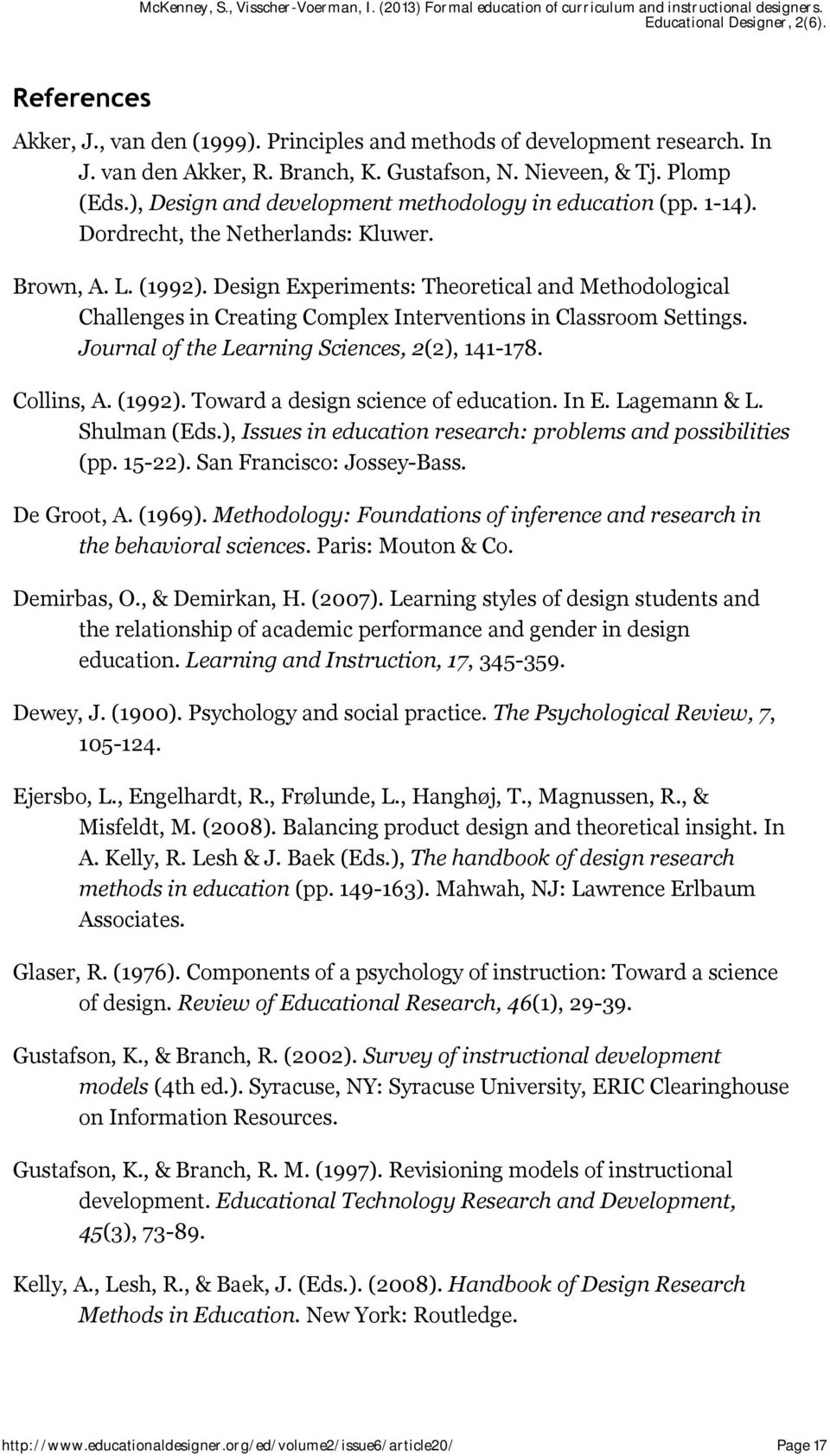 Design Experiments: Theoretical and Methodological Challenges in Creating Complex Interventions in Classroom Settings. Journal of the Learning Sciences, 2(2), 141-178. Collins, A. (1992).
