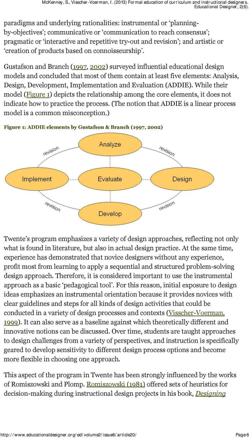 Gustafson and Branch (1997, 2002) surveyed influential educational design models and concluded that most of them contain at least five elements: Analysis, Design, Development, Implementation and