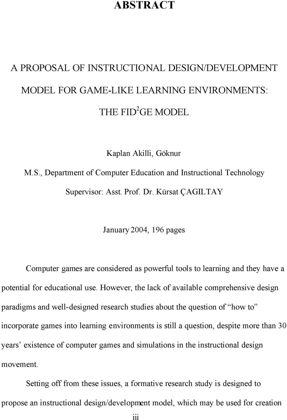 However, the lack of available comprehensive design paradigms and well-designed research studies about the question of how to incorporate games into learning environments is still a question, despite