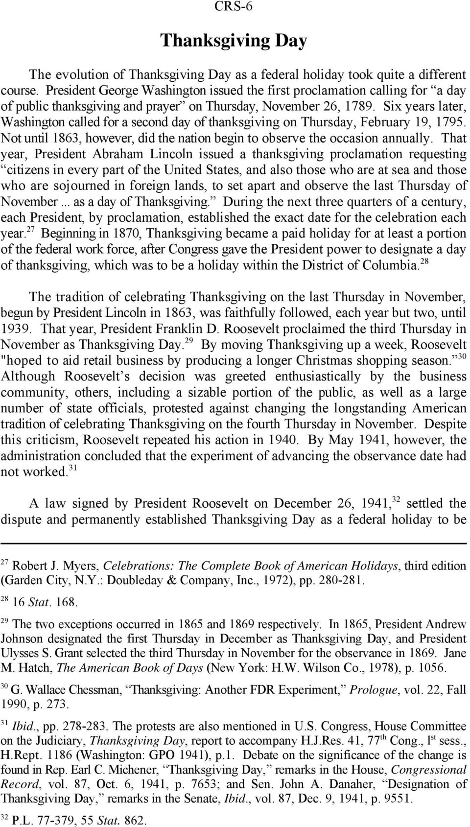 Six years later, Washington called for a second day of thanksgiving on Thursday, February 19, 1795. Not until 1863, however, did the nation begin to observe the occasion annually.