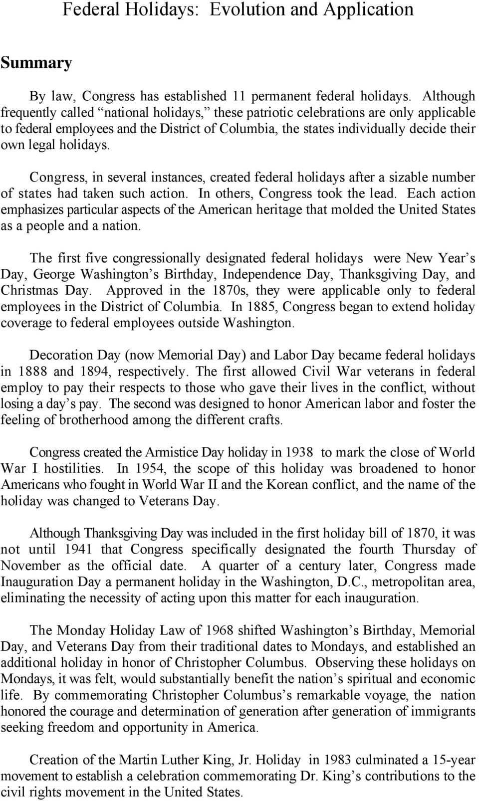 holidays. Congress, in several instances, created federal holidays after a sizable number of states had taken such action. In others, Congress took the lead.