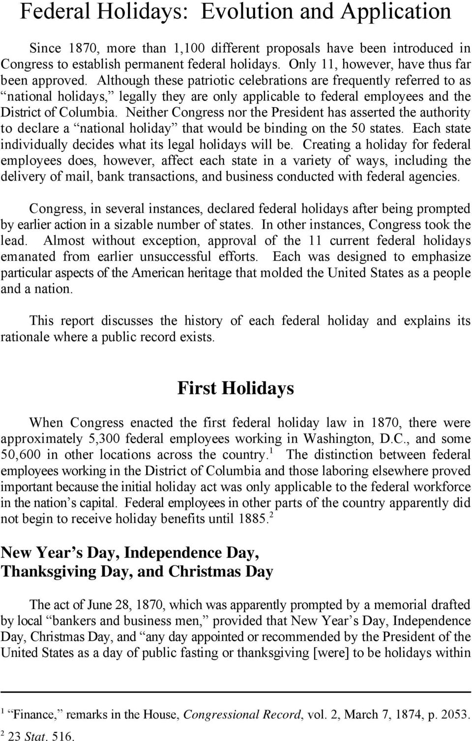 Although these patriotic celebrations are frequently referred to as national holidays, legally they are only applicable to federal employees and the District of Columbia.