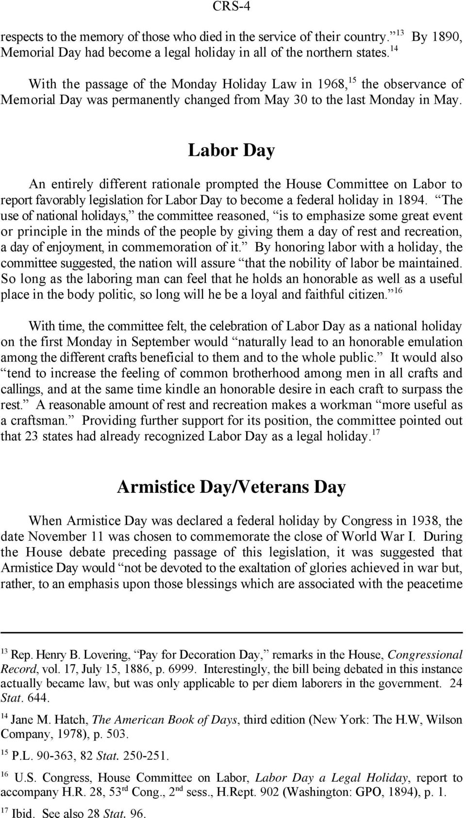 Labor Day An entirely different rationale prompted the House Committee on Labor to report favorably legislation for Labor Day to become a federal holiday in 1894.