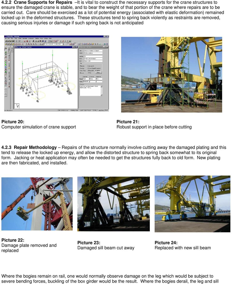 These structures tend to spring back violently as restraints are removed, causing serious injuries or damage if such spring back is not anticipated Picture 20: Computer simulation of crane support