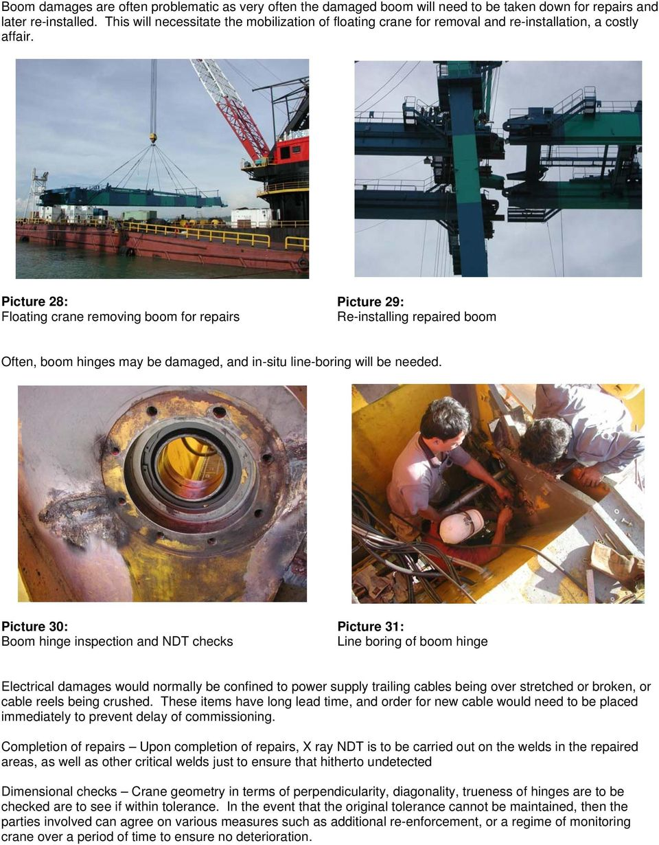 Picture 28: Floating crane removing boom for repairs Picture 29: Re-installing repaired boom Often, boom hinges may be damaged, and in-situ line-boring will be needed.
