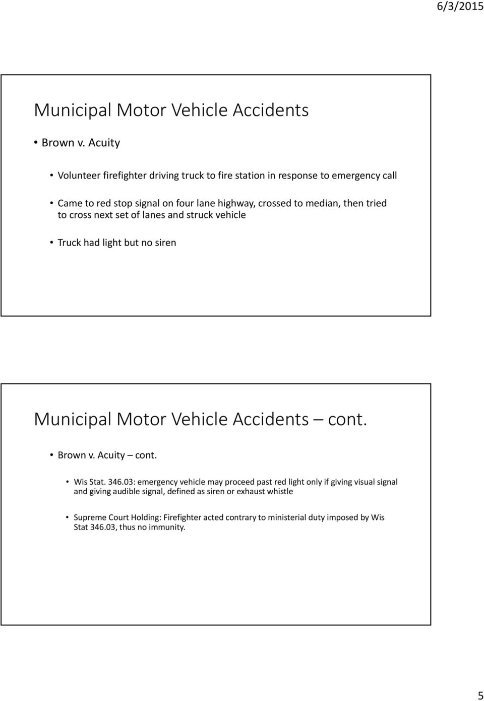 then tried to cross next set of lanes and struck vehicle Truck had light but no siren Municipal Motor Vehicle Accidents cont. Brown v. Acuity cont.