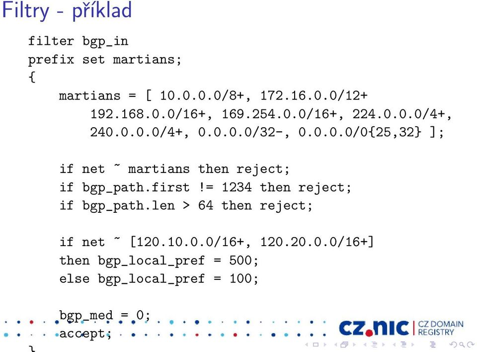 first!= 1234 then reject; if bgp_path.len > 64 then reject; if net ~ [120.