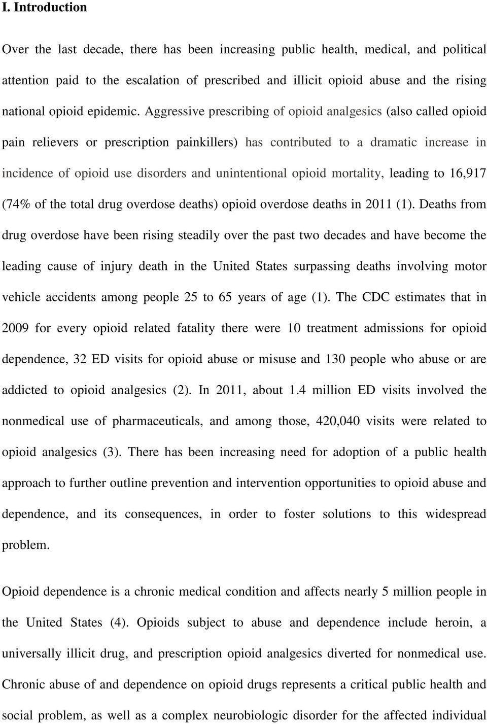 Aggressive prescribing of opioid analgesics (also called opioid pain relievers or prescription painkillers) has contributed to a dramatic increase in incidence of opioid use disorders and