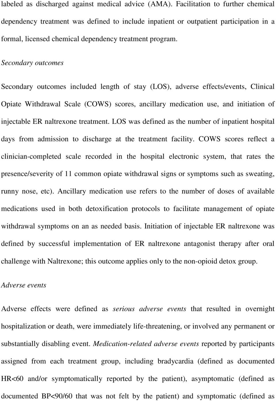 Secondary outcomes Secondary outcomes included length of stay (LOS), adverse effects/events, Clinical Opiate Withdrawal Scale (COWS) scores, ancillary medication use, and initiation of injectable ER