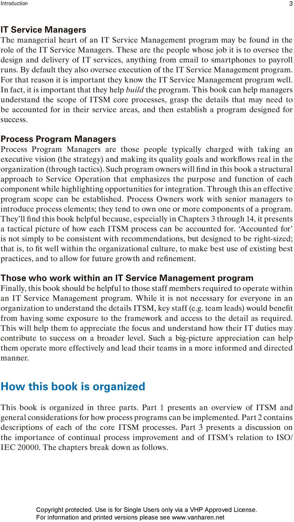 By default they also oversee execution of the IT Service Management program. For that reason it is important they know the IT Service Management program well.