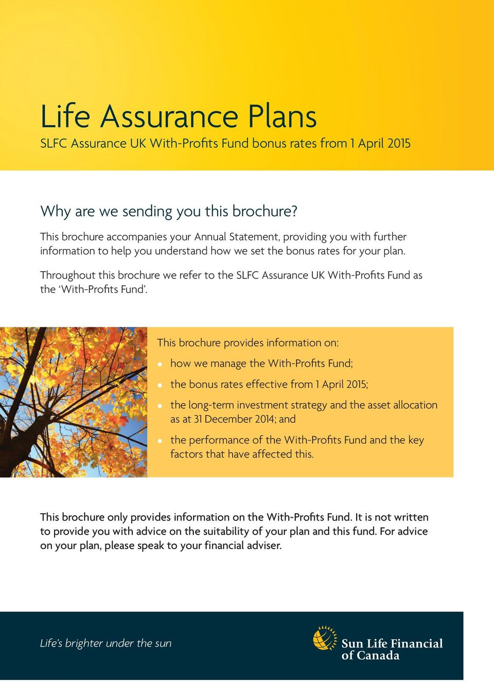 Throughout this brochure we refer to the SLFC Assurance UK With-Profits Fund as the With-Profits Fund.
