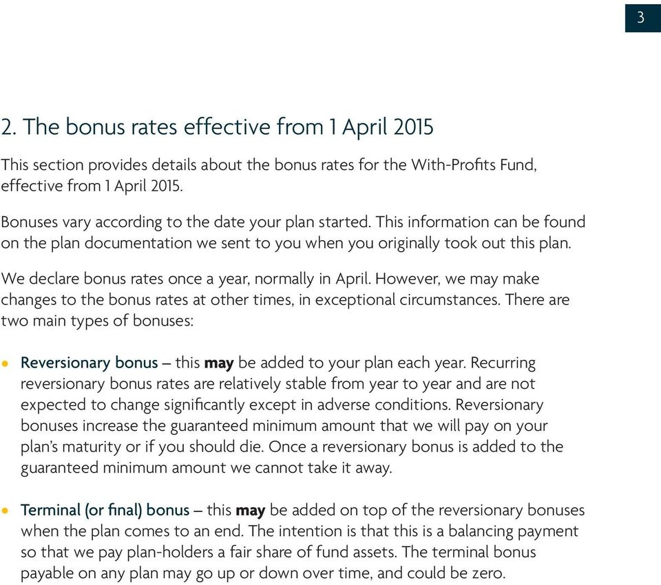We declare bonus rates once a year, normally in April. However, we may make changes to the bonus rates at other times, in exceptional circumstances.