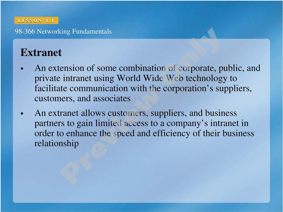 associates An extranet allows customers, suppliers, and business partners to gain limited access