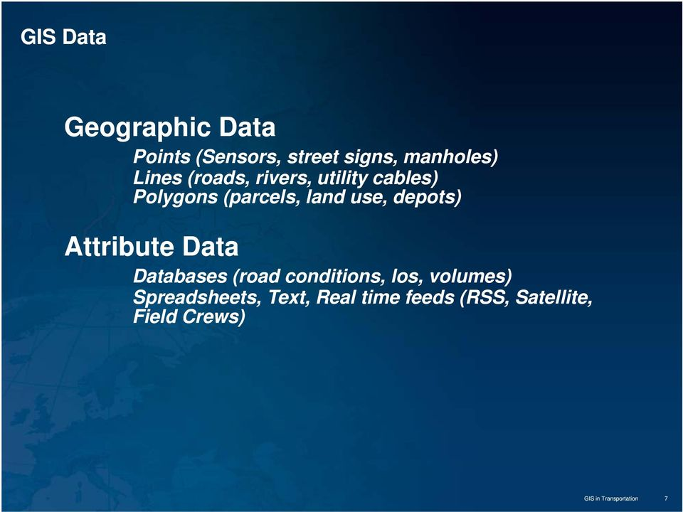 Attribute Data Databases (road conditions, los, volumes) Spreadsheets,