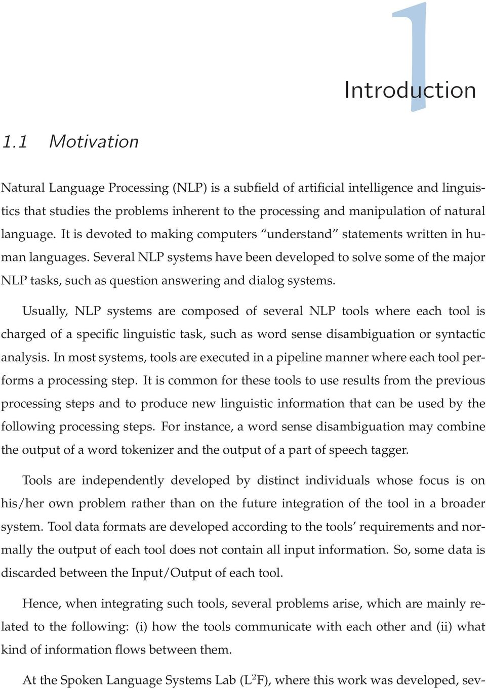 Several NLP systems have been developed to solve some of the major NLP tasks, such as question answering and dialog systems.