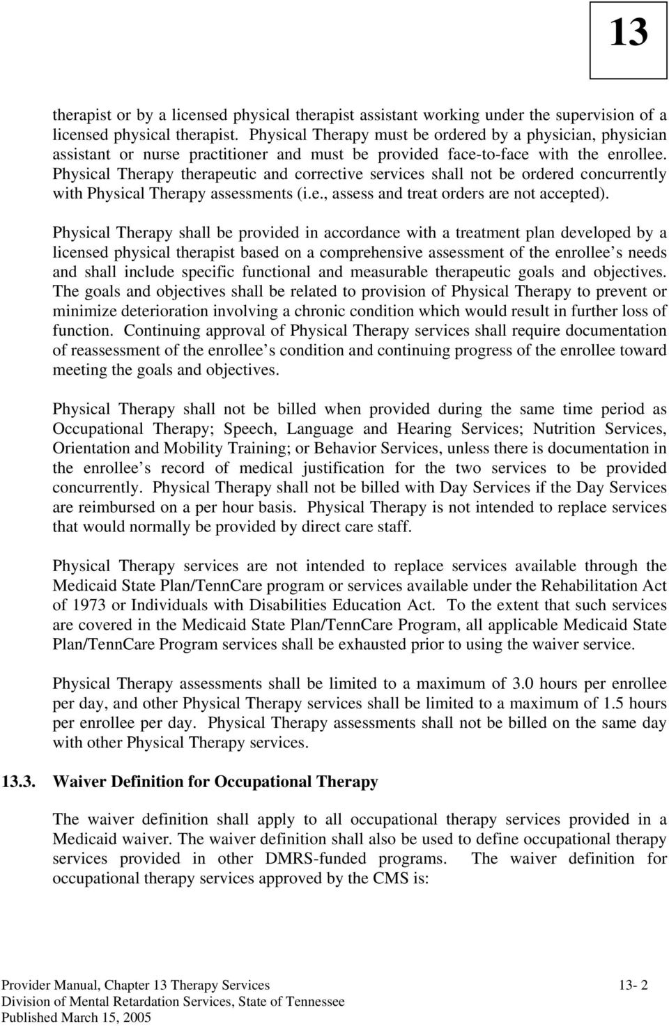 Physical Therapy therapeutic and corrective services shall not be ordered concurrently with Physical Therapy assessments (i.e., assess and treat orders are not accepted).